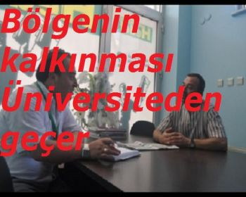Bölgenin kalkınması Üniversiteden geçer